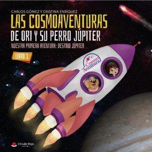 Las CosmoAventuras de Ori y su perro Júpiter. Libro 1 Nuestra primera aventura: Destino Júpiter